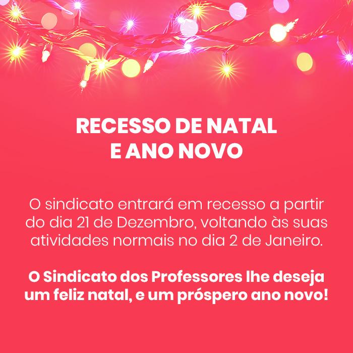 O sindicato entrará em recesso a partir do dia 21 de Dezembro, voltando às suas atividades normais no dia 2 de Janeiro. O Sindicato dos Professores lhe deseja um feliz natal, e um próspero ano novo!
