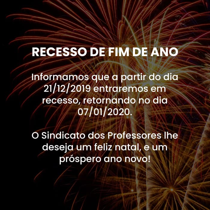 Informamos que a partir do dia 21/12/2019 entraremos em recesso, retornando no dia 07/01/2020. O Sindicato dos Professores lhe deseja um feliz natal, e um próspero ano novo!